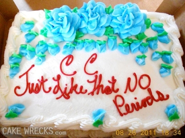 """Cake that reads """"CC Just Like That NO Periods"""""""