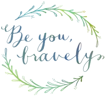 """Be you, bravely."""